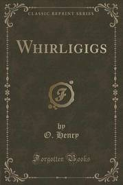 Whirligigs (Classic Reprint) by O Henry