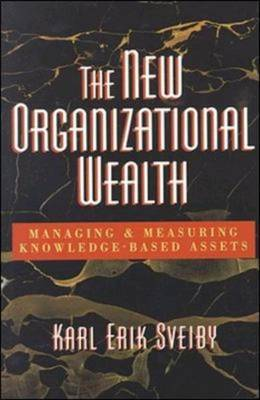 The New Organizational Wealth: Managing and Measuring Knowledge-Based Assets by SVEIBY