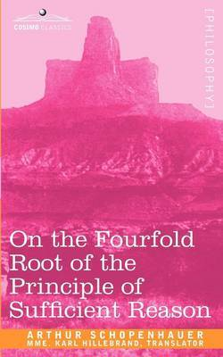 On the Fourfold Root of the Principle of Sufficient Reason by Arthur Schopenhauer