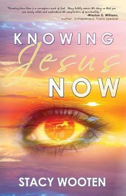 Knowing Jesus Now by Stacy Wooten image
