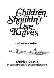 Children Shouldn't Use Knives by Shirley Camia image