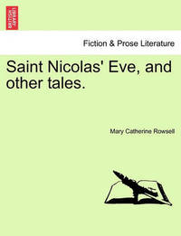 Saint Nicolas' Eve, and Other Tales. by Mary Catherine Rowsell