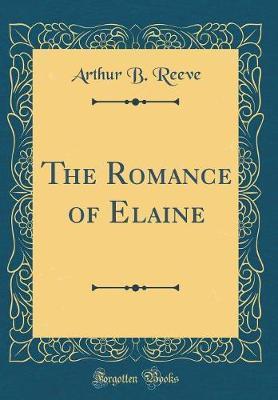 The Romance of Elaine (Classic Reprint) by Arthur B. Reeve