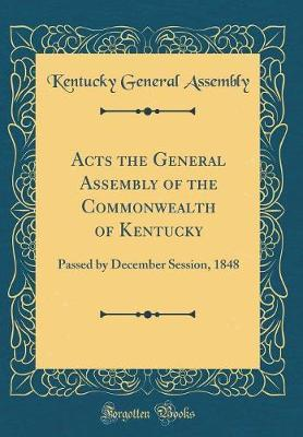 Acts the General Assembly of the Commonwealth of Kentucky by Kentucky General Assembly