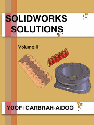 Solidworks Solutions Volume II by Yoofi Garbrah-Aidoo image
