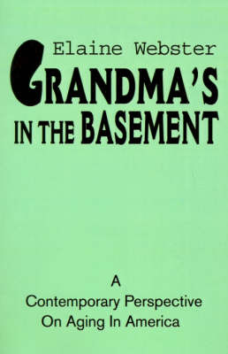 Grandma's in the Basement: A Collection of Stories about the Elderly Based on Personal Experience by Elaine Webster (University of Strathclyde, UK) image