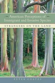 American Perceptions of Immigrant and Invasive Species by Peter Coates