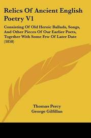 Relics Of Ancient English Poetry V1: Consisting Of Old Heroic Ballads, Songs, And Other Pieces Of Our Earlier Poets, Together With Some Few Of Later Date (1858) by Thomas Percy