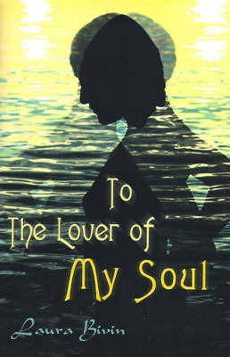 To the Lover of My Soul by Laura Bivin
