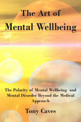 The Art of Mental Wellbeing by Tony Caves
