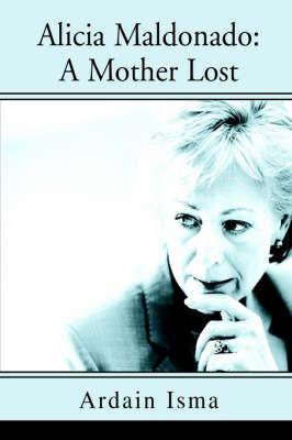 Alicia Maldonado: A Mother Lost by Ardain Isma