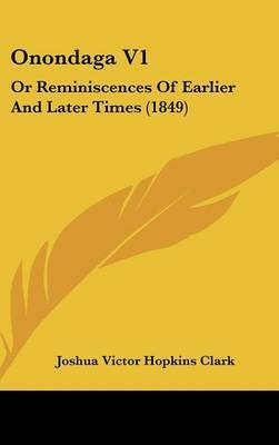 Onondaga V1: Or Reminiscences Of Earlier And Later Times (1849) by Joshua Victor Hopkins Clark