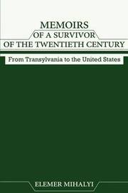 Memoirs of a Survivor of the Twentieth Century: From Transylvania to the United States by Elemer Mihalyi