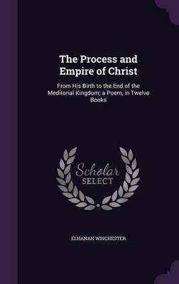 The Process and Empire of Christ by Elhanan Winchester image