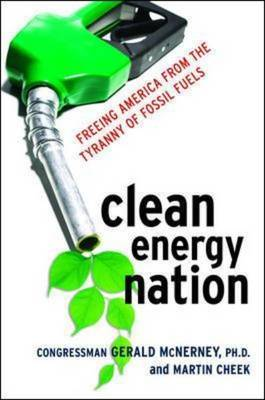 Clean Energy Nation: Freeing America from the Tyranny of Fossil Fuels by Gerald McNerney image