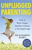 Unplugged Parenting by Elizabeth Kilbey