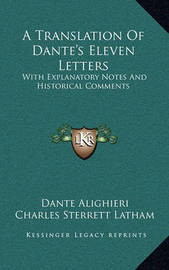 A Translation of Dante's Eleven Letters: With Explanatory Notes and Historical Comments by Dante Alighieri