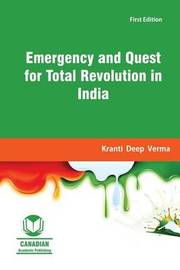 Emergency and Quest for Total Revolution in India by Kranti Deep Verma