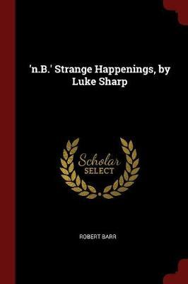 'N.B.' Strange Happenings, by Luke Sharp by Robert Barr image