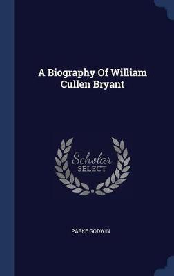 A Biography of William Cullen Bryant by Parke Godwin image