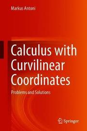 Calculus with Curvilinear Coordinates by Markus Antoni
