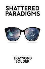 Shattered Paradigms by Trayvond Souder
