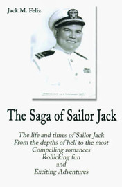 The Saga of Sailor Jack by Jack M. Feliz