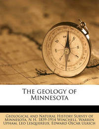 The Geology of Minnesota by N H 1839 Winchell