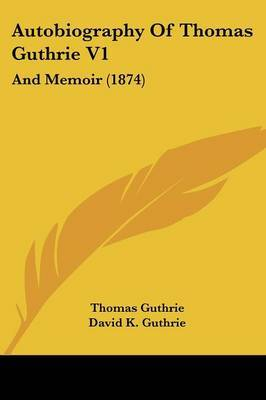 Autobiography Of Thomas Guthrie V1: And Memoir (1874) by Thomas Guthrie image