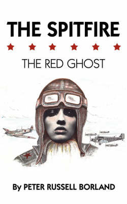 The Spitfire: The Red Ghost by Peter Russell Borland