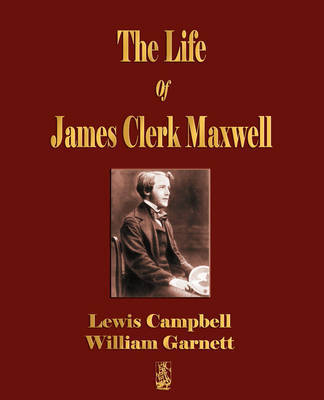 The Life of James Clerk Maxwell by Lewis Campbell