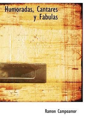 Humoradas, Cantares y Fabulas by Ramon Campoamor