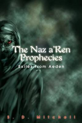 The Naz A'Ren Prophecies: Exiles from Aeden by S. D. Mitchell