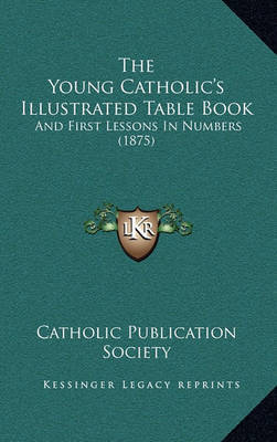The Young Catholic's Illustrated Table Book: And First Lessons in Numbers (1875) by Catholic Publication Society of America image
