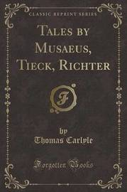Tales by Musaeus, Tieck, Richter (Classic Reprint) by Thomas Carlyle