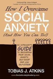 How I Overcame Social Anxiety by Tobias J Atkins