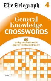 The Telegraph: General Knowledge Crosswords 4 by THE TELEGRAPH MEDIA GROUP