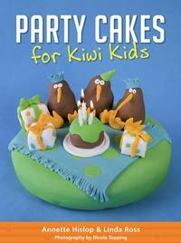 Party Cakes for Kiwi Kids by Annette Hislop
