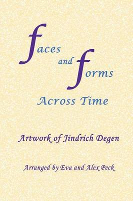 Faces and Forms Across Time -- Paintings by Jindrich by Jindrich (Henry) Degen