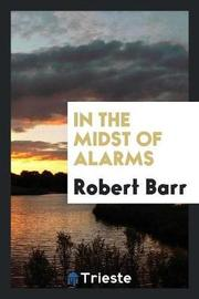 In the Midst of Alarms by Robert Barr image