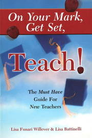 On Your Mark, Get Set, Teach: The Must Have Guide for New Teachers by Lisa Funari Willever image