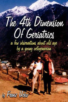 The 4th Dimension Of Geriatrics by Franz Ucko