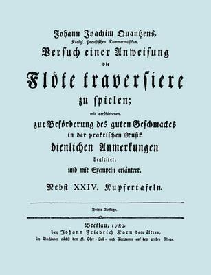 Versuch Einer Anweisung Die Flote Traversiere Zu Spielen. [Facsimile of 1789 Edition.] by Johann Joachim Quantz