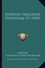 Euripidis Tragoedia Phoenissae V2 (1824) by * Euripides