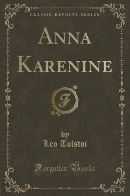 Anna Karenine (Classic Reprint) by Leo Nikolayevich Tolstoy