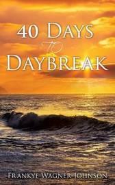 40 Days to Daybreak by Frankye Wagner-Johnson