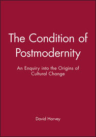 The Condition of Postmodernity by David Harvey