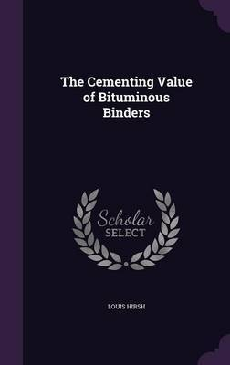 The Cementing Value of Bituminous Binders by Louis Hirsh image