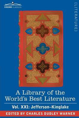 A Library of the World's Best Literature - Ancient and Modern - Vol. XXI (Forty-Five Volumes); Jefferson-Kinglake by Charles Dudley Warner