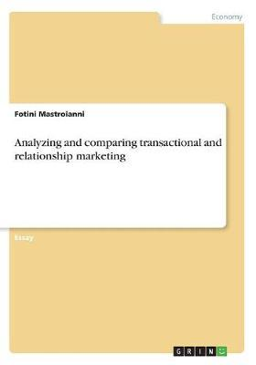 Analyzing and Comparing Transactional and Relationship Marketing by Fotini Mastroianni image